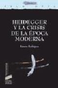 Heidegger Y La Crisis De La Epoca Moderna - Rodriguez Ramon