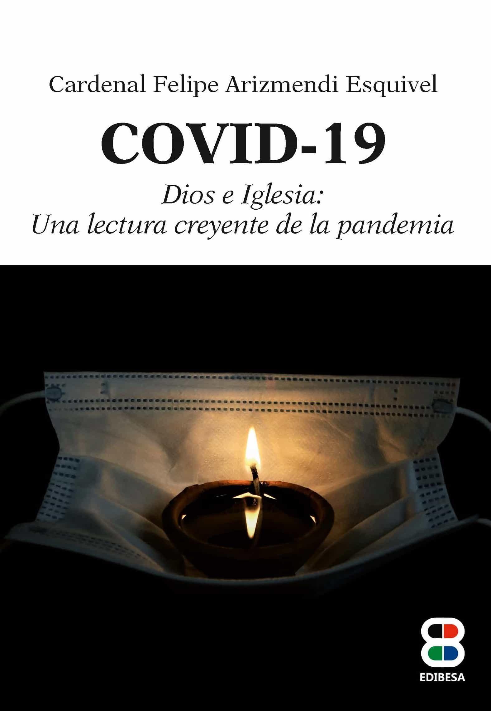 Covid - 19 Dios E Iglesia: Una Lectura Creyente De La Pandemia - Felipe Arizmendi Esquivel