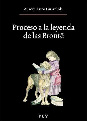 Proceso A La Leyenda De Las Bronte - Astor Guardiola Aurora