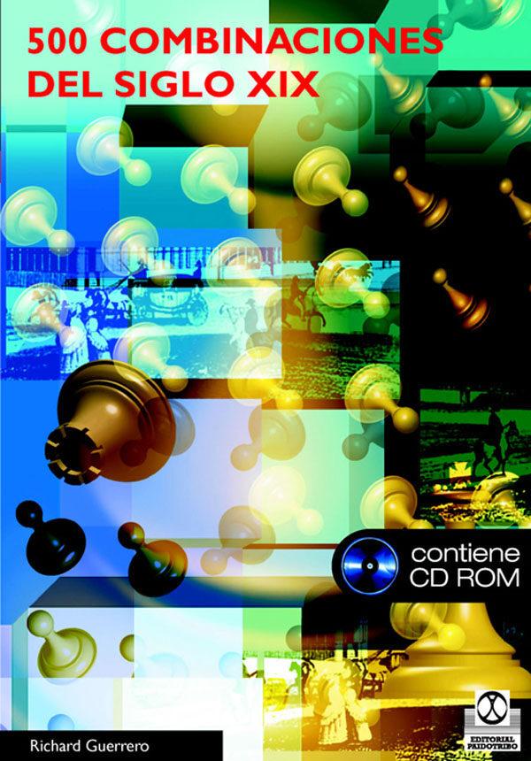500 Combinaciones Del Siglo Xix (contiene Cd-rom) - Guerrero Richard