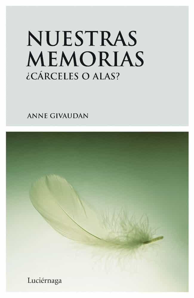 Nuestras Memorias: ¿ Carceles O Alas ? - Givaudan Anne