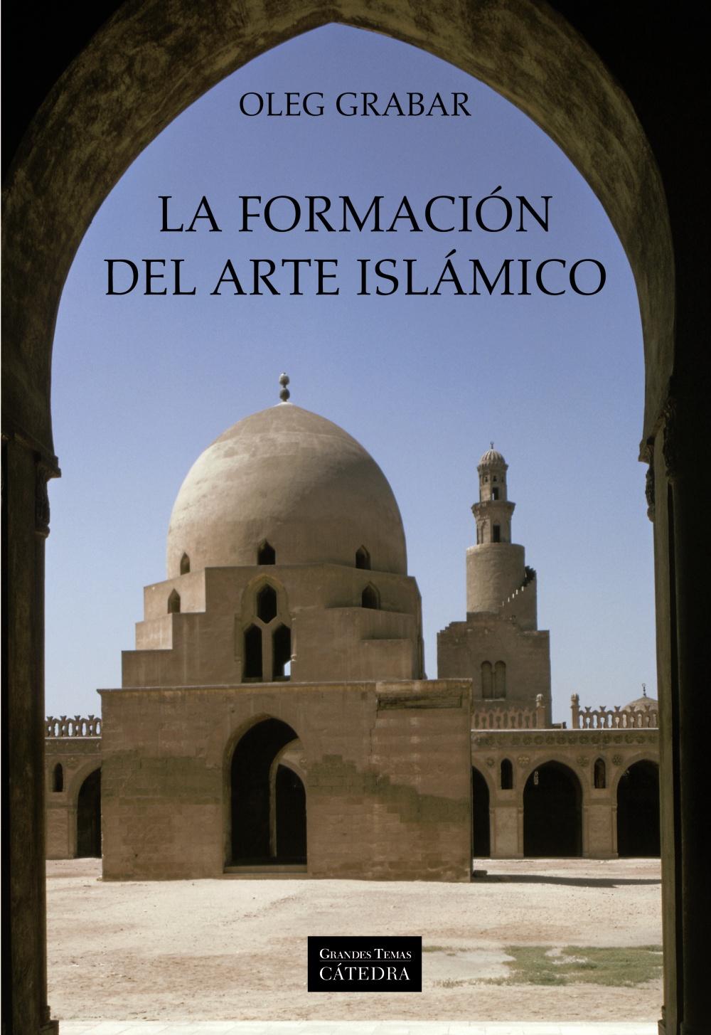 La Formacion Del Arte Islamico - Grabar Oleg