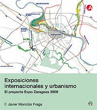 Exposiciones Internacionales Y Urbanismo. El Proyecto Expo De Zar Agoz - Monclus Fraga Francisco Javier