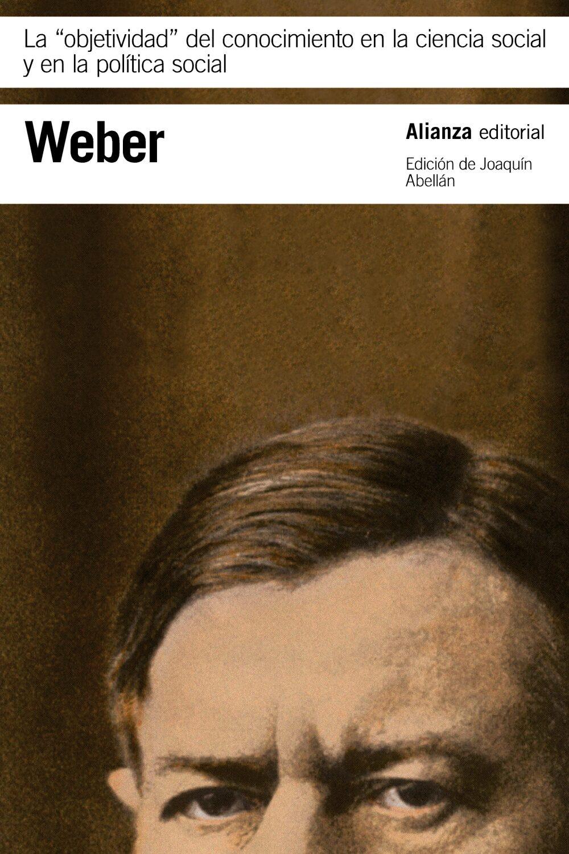 La Objetividad Del Conocimiento En La Ciencia Social Y En La Politica - Weber Max