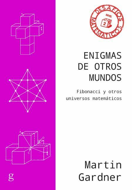 Enigmas De Otros Mundos (ne): Fibonacci Y Otros Universos Matematicos - Gardner Martin