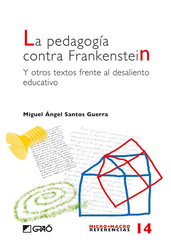 La Pedagogia Contra Frankenstein Y Otros Textos Frente Al Desalie Nto - Santos Guerra Miguel Angel