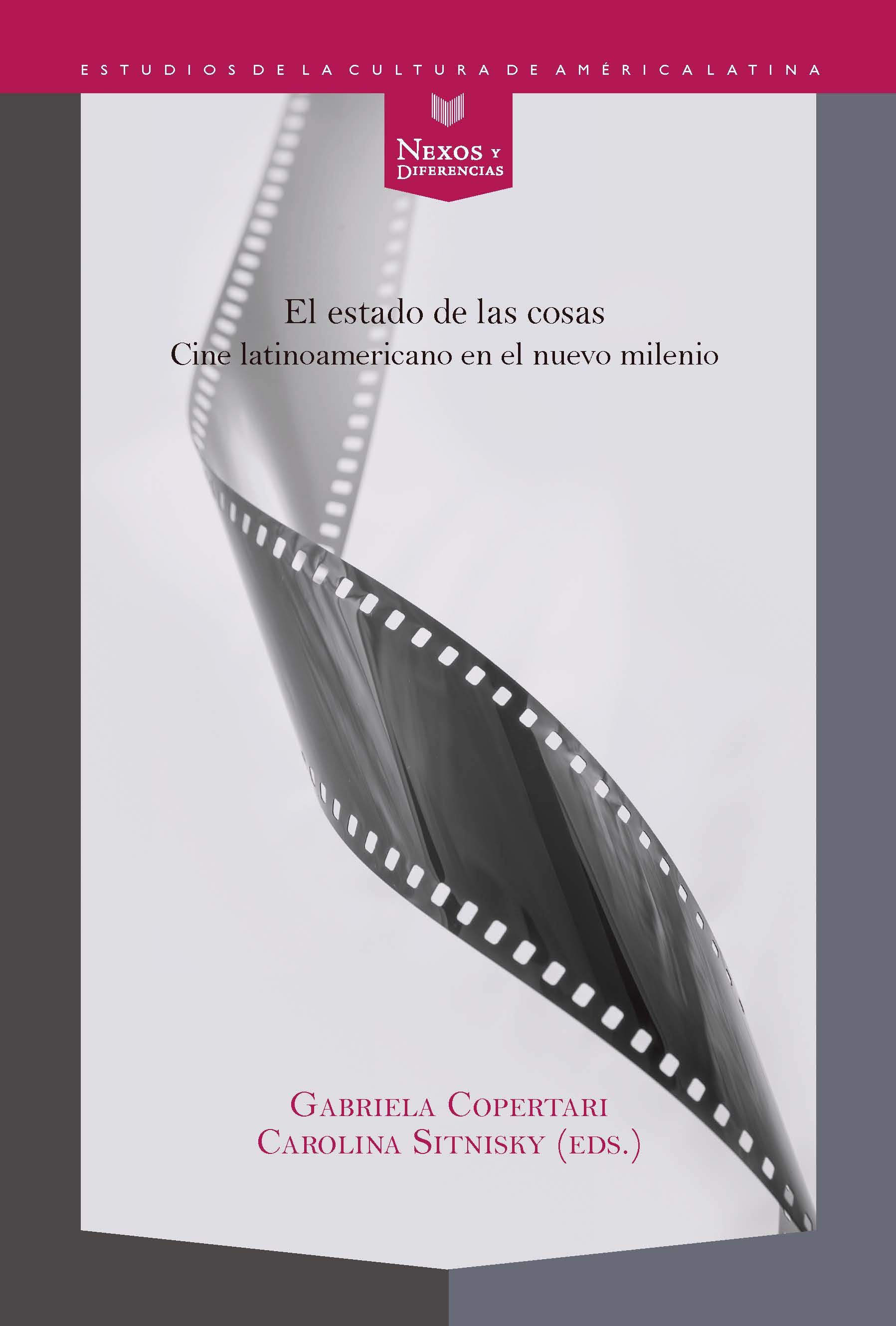 El Estado De Las Cosas: Cine Latinoamericano En El Nuevo Milenio - Copertari Gabriela (ed.)