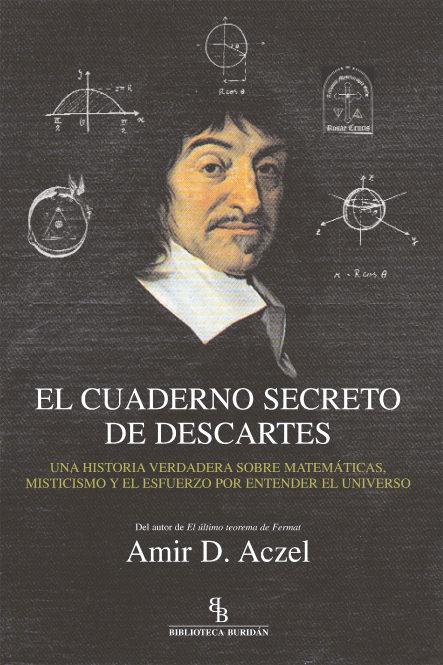El Cuaderno Secreto De Descartes. Una Historia Verdadera Sobre Ma Tema - Aczel Amir D.