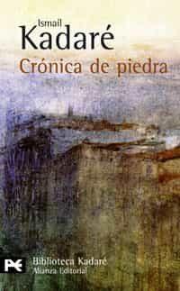 Cronica De Piedra - Kadare Ismail