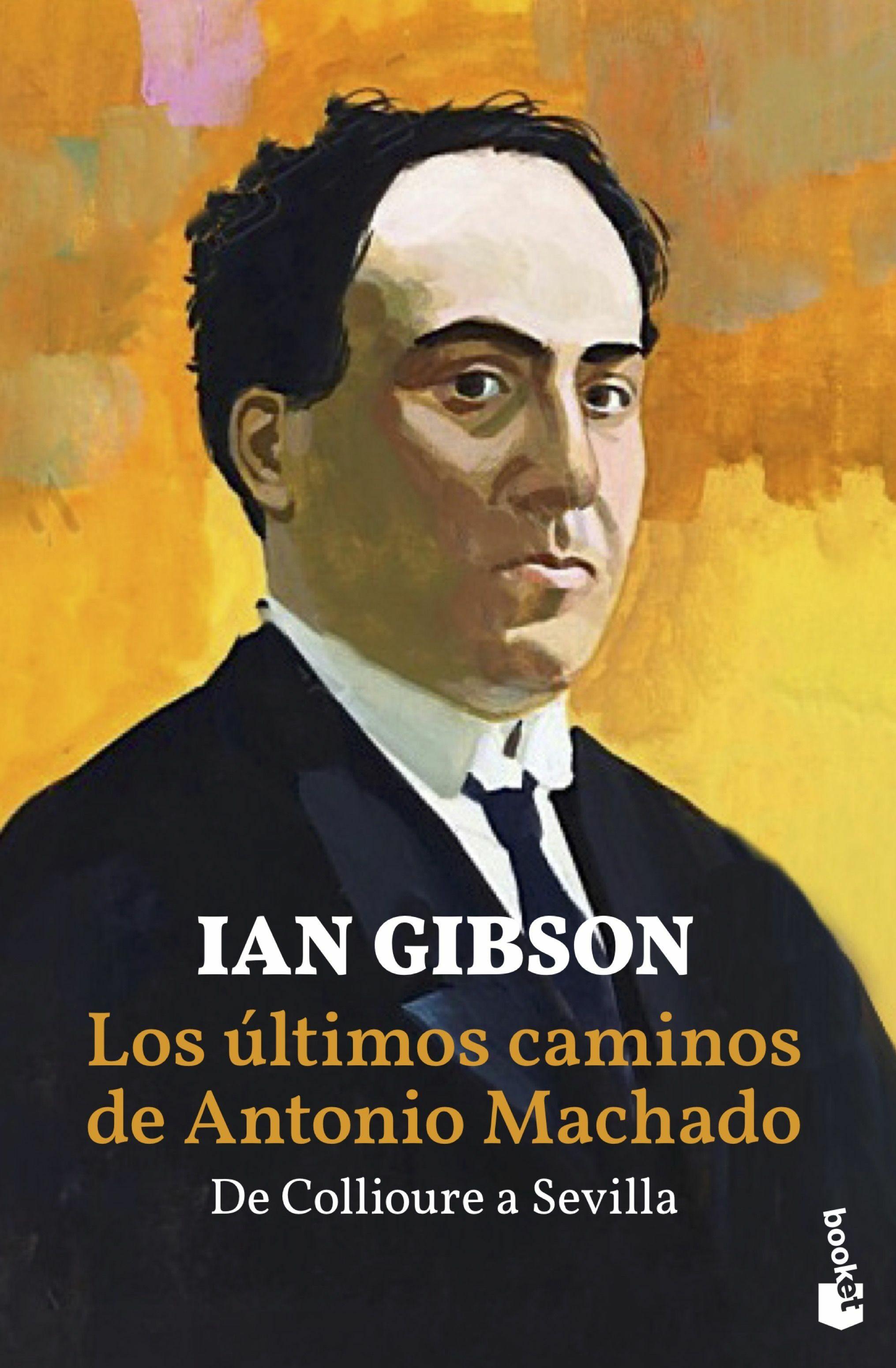 Los Últimos Caminos De Antonio Machado. De Collioure A Sevilla - Gibson Ian