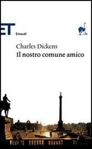 Il Nostro Comune Amico. - Dickens Charles