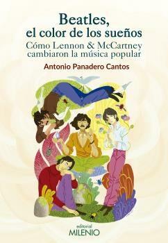 Beatles El Color De Los Sueños: Como Lennon & Mccartney Cambiaron La M - Panadero Cantos Antonio