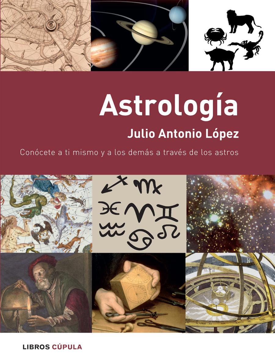 Astrologia: Conocete A Ti Mismo Y A Los Demas A Traves De Los Ast Ros - Lopez Julio Lopez