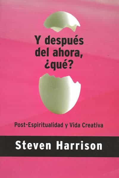 Y Despues Del Ahora Que: Post-espiritualidad Y Vida Creativa - Harrison Steve