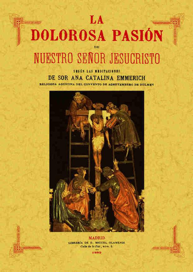 La Dolorosa Pasion De Nuestro Señor Jesucristo. (ed. Facsimil De 1182) - Emmerich Sor Ana Catalina