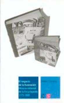 El Negocio De La Ilustracion: Historia Editorial De La Encycloped Ie 1 - Darnton Robert