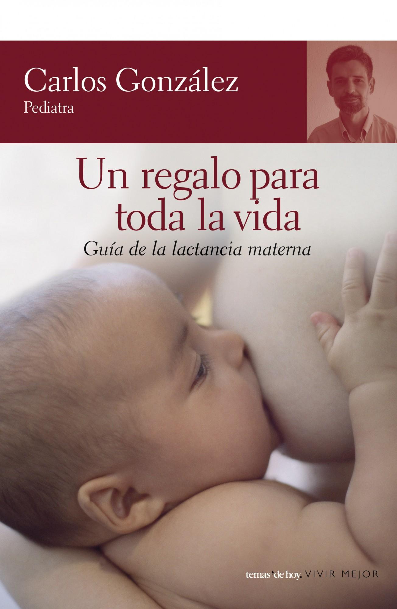 Un Regalo Para Toda La Vida: Guia De La Lactancia Materna - Gonzalez Carlos