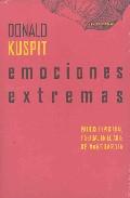 Emociones Extremas - Kuspit Donald