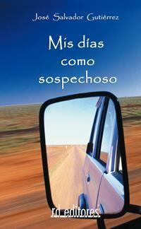 Mis Dias Como Sospechoso - Salvador Gutierrez Jose
