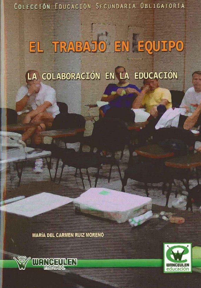El Trabajo En Equipo: La Colaboracion En La Educacion - Ruiz Moreno María Del Carmen