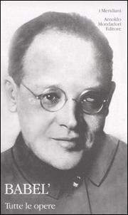 Tutte Le Opere - Babel Isaak Emmanueilovich