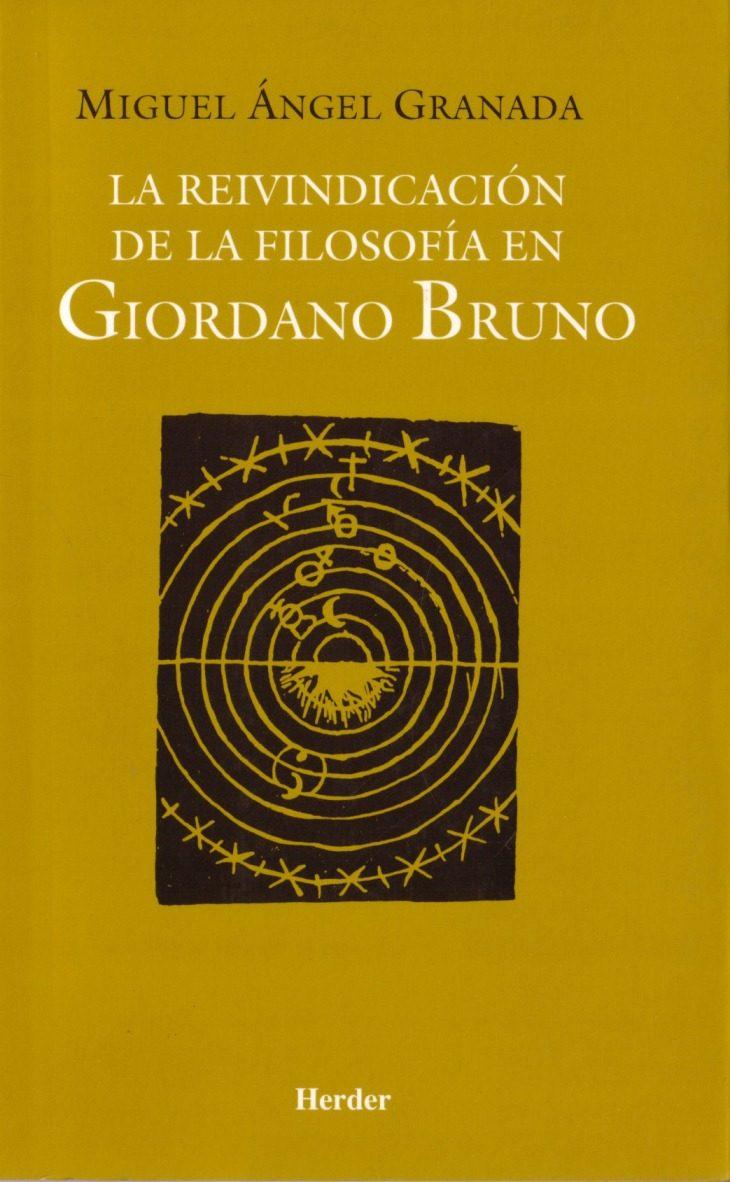 La Reivindicacion De La Filosofia En Giordano Bruno - Granada Miguel Angel