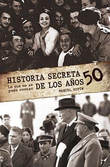 Historia Secreta De Los Años 50 (lo Que No Se Pudo Contar) - Espin Manuel