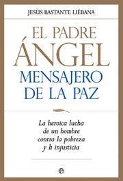 El Padre Angel Mensajero De La Paz: La Heroica Lucha De Un Hombre Cont - Bastante Liebana Jesus