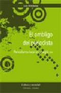 El Ombligo Del Periodista: Periodismo Local En El S. Xxi - Vv.aa.