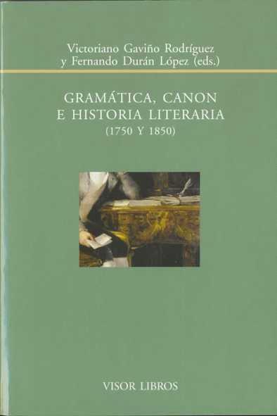 Gramatica Canon E Historia Literaria (1750 Y 1850) - Gaviño Rodriguez Victoriano
