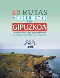 80 Rutas Senderistas Por Gipuzkoa. Recorridos No Muy Largos Y Con Poco - Ortega Lahera Hektor