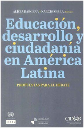 Educacion Desarrollo Y Ciudadania En America Latina: Propuestas Para E - Barcena Alicia