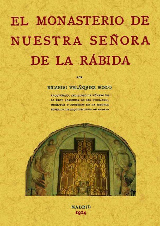 El Monasterio De Nuestra Señora De La Rabida (ed. Facsimil) - Ricardo Velazquez Bosco