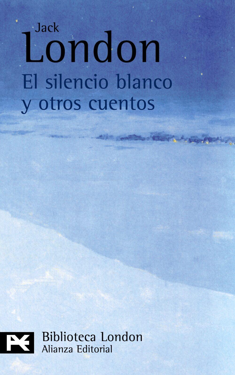 El Silencio Blanco Y Otros Cuentos - London Jack