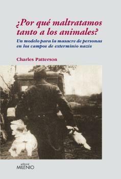 ¿por Que Maltratamos Tanto A Los Animales? Un Modelo Para La Masa Cre - Patterson Charles