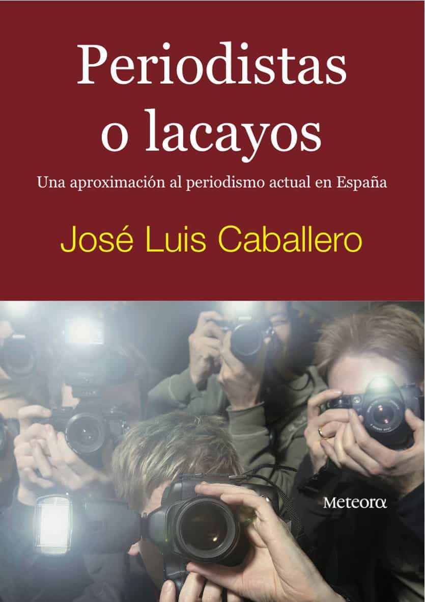 Periodistas O Lacayos: Una Aproximacion Al Periodismo Actua En Es Paña - Caballero Jose Luis