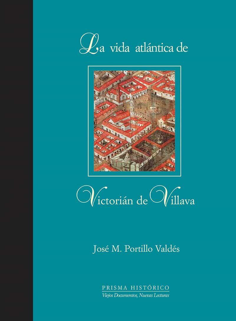 La Vida Atlantica De Victoria De Villava - Portillo Valdes Jose M.
