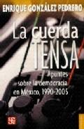 En La Cuerda Tensa: Apuntes Sobre La Democracia En Mexico 1990-2 005 - Gonzalez Pedrero Enrique