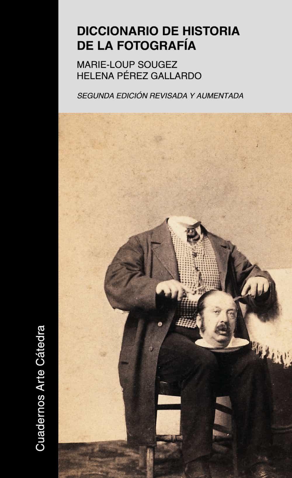 Diccionario De Historia De La Fotografia (2ª Ed. Revisada Y Ampli Ada) - Sougez Mulle Marie-loup
