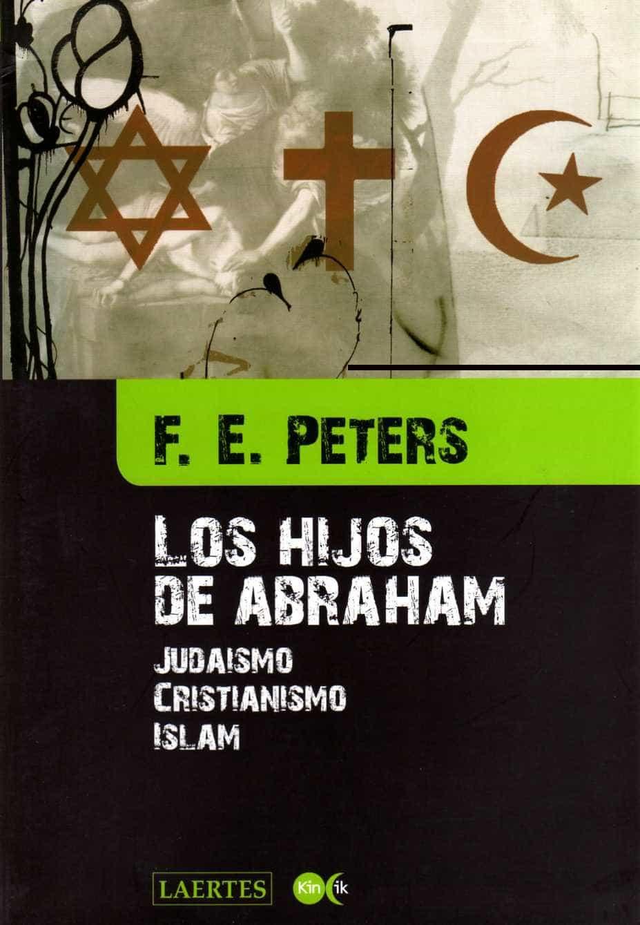 Los Hijos De Abraham: Judaismo Cristianismo Islam - Peters F.e.
