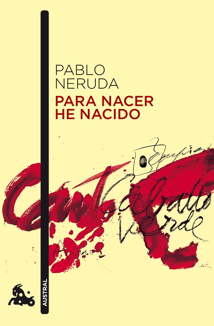 Para Nacer He Nacido - Neruda Pablo