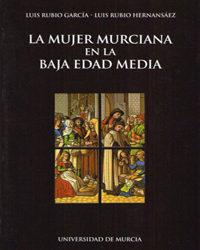 La Mujer Murciana En La Baja Edad Media - Rubio Garcia Luis