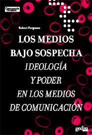 Los Medios Bajo Sospecha: Ideologia Y Poder En Los Medios De Comunicac - Ferguson Robert