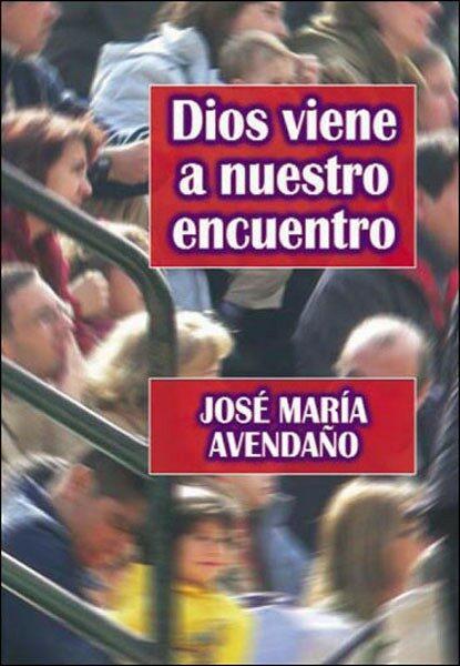 Dios Viene A Nuestro Encuentro - Avendaño Jose Maria