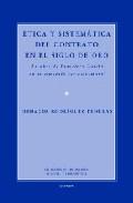 Etica Y Sistematica Del Contrato En El Siglo De Oro. La Obra De F Ranc - Rodriguez Penelas Horacio