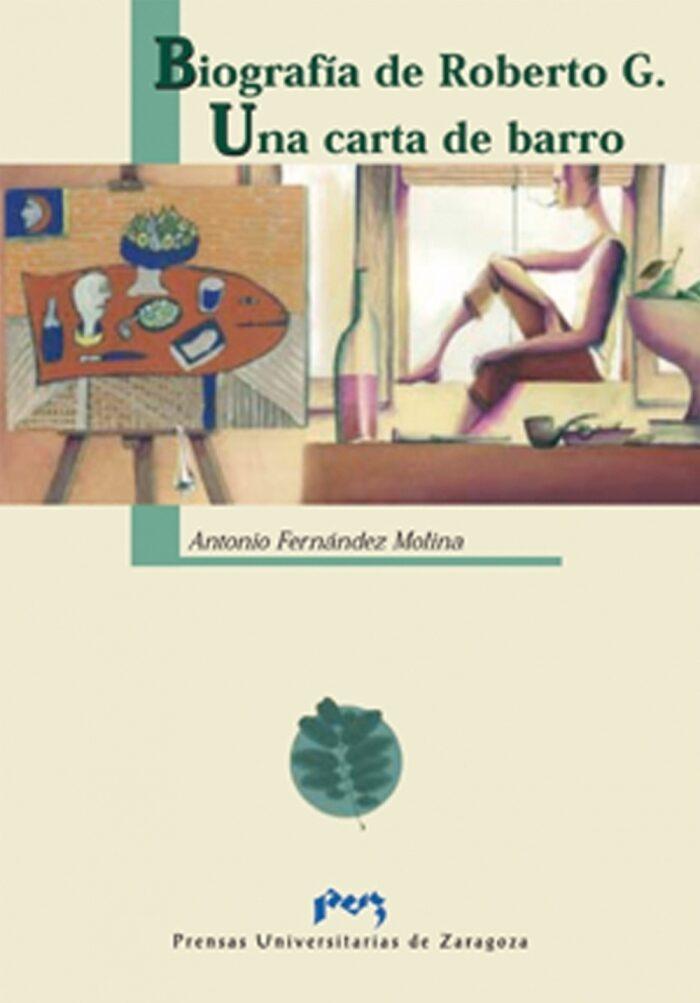 Biografia De Roberto G.; Una Carta De Barro - Fernandez Molina Antonio