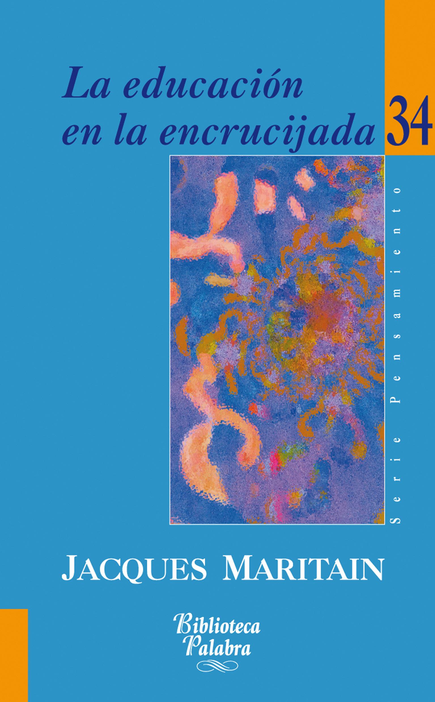 La Educacion En La Encrucijada - Maritain Jacques