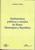 Instituciones Politicas Y Sociales De Roma : Monarquia Y Republic A - Viñas Antonio