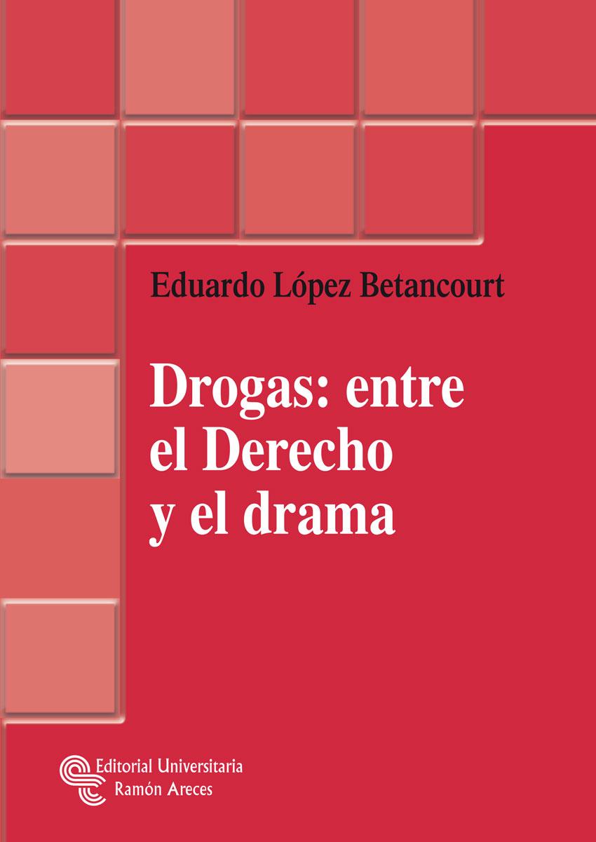 Drogas: Entre El Derecho Y El Drama - Lopez Betancourt Eduardo