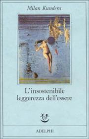 L Insostenibile Leggerezza Dell Essere - Kundera Milan